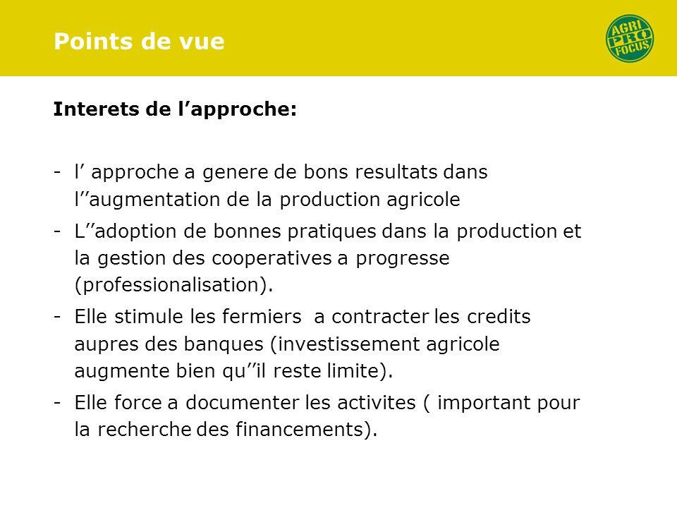 Interets de lapproche: -l approche a genere de bons resultats dans laugmentation de la production agricole -Ladoption de bonnes pratiques dans la production et la gestion des cooperatives a progresse (professionalisation).