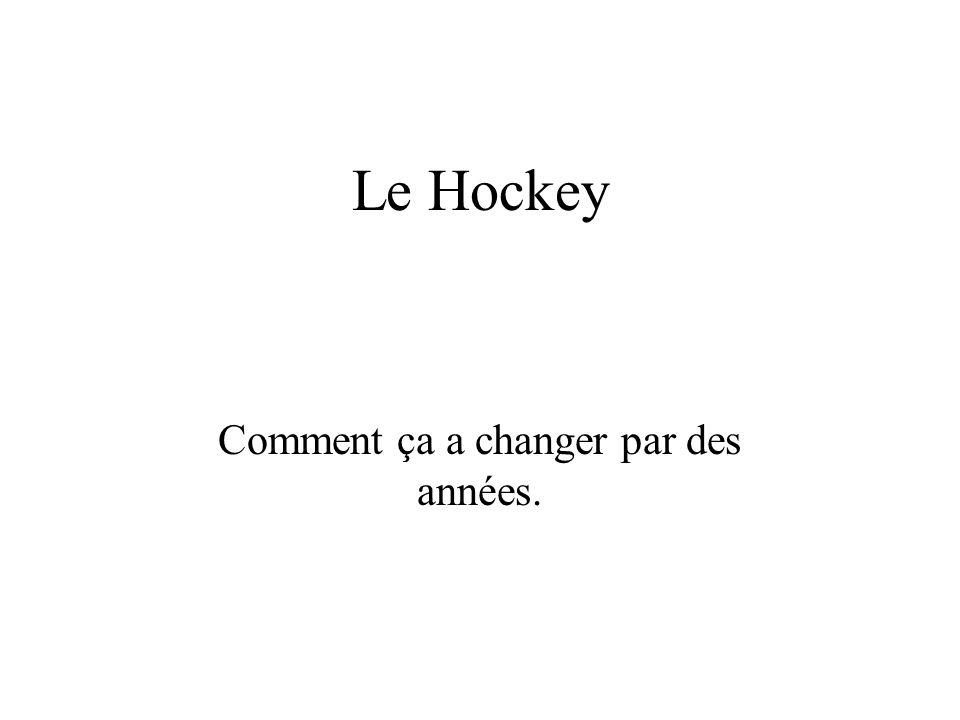 Le Hockey Comment ça a changer par des années.