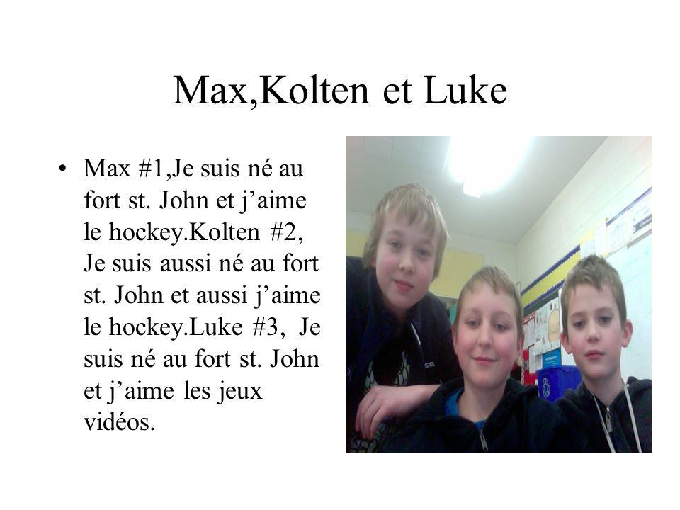 Max,Kolten et Luke Max #1,Je suis né au fort st. John et jaime le hockey.Kolten #2, Je suis aussi né au fort st. John et aussi jaime le hockey.Luke #3