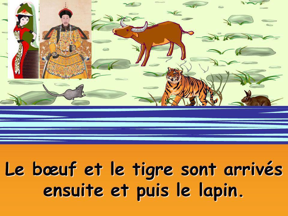 Le bœuf et le tigre sont arrivés ensuite et puis le lapin.