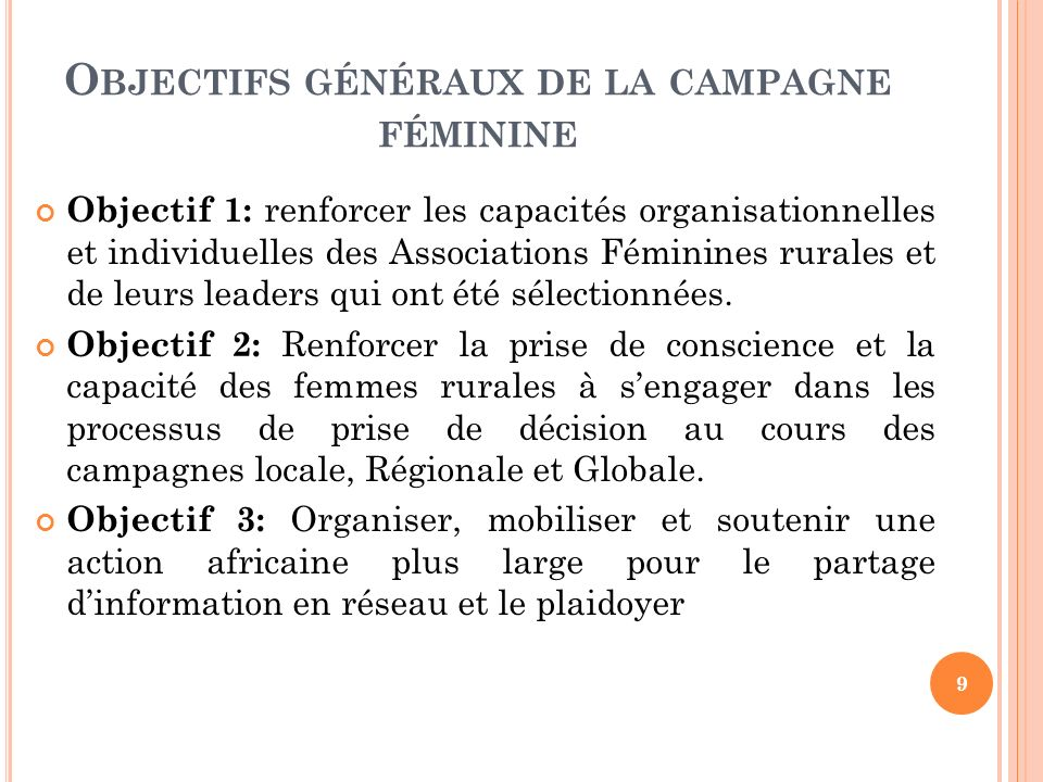 O BJECTIFS SPÉCIFIQUES DE LA CAMPAGNE FÉMININE OS 1: Renforcer le travail de 12 Associations rurales de Femmes et de leurs leaders à travers des activités de renforcement de capacité organisationnel et individuel.
