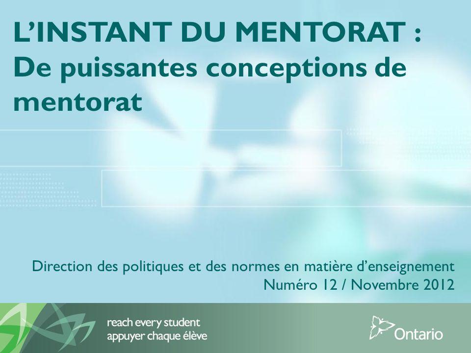 LINSTANT DU MENTORAT : De puissantes conceptions de mentorat Direction des politiques et des normes en matière denseignement Numéro 12 / Novembre 2012