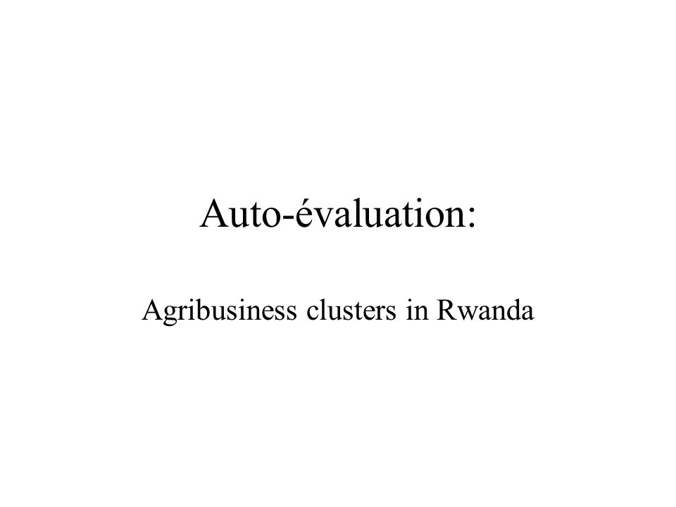 Auto-évaluation: Agribusiness clusters in Rwanda
