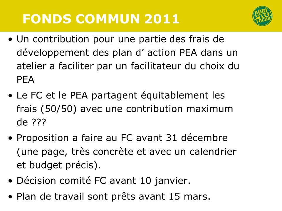 FONDS COMMUN 2011 Un contribution pour une partie des frais de développement des plan d action PEA dans un atelier a faciliter par un facilitateur du choix du PEA Le FC et le PEA partagent équitablement les frais (50/50) avec une contribution maximum de .