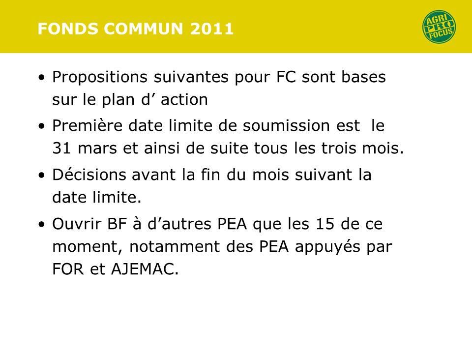 FONDS COMMUN 2011 Propositions suivantes pour FC sont bases sur le plan d action Première date limite de soumission est le 31 mars et ainsi de suite tous les trois mois.