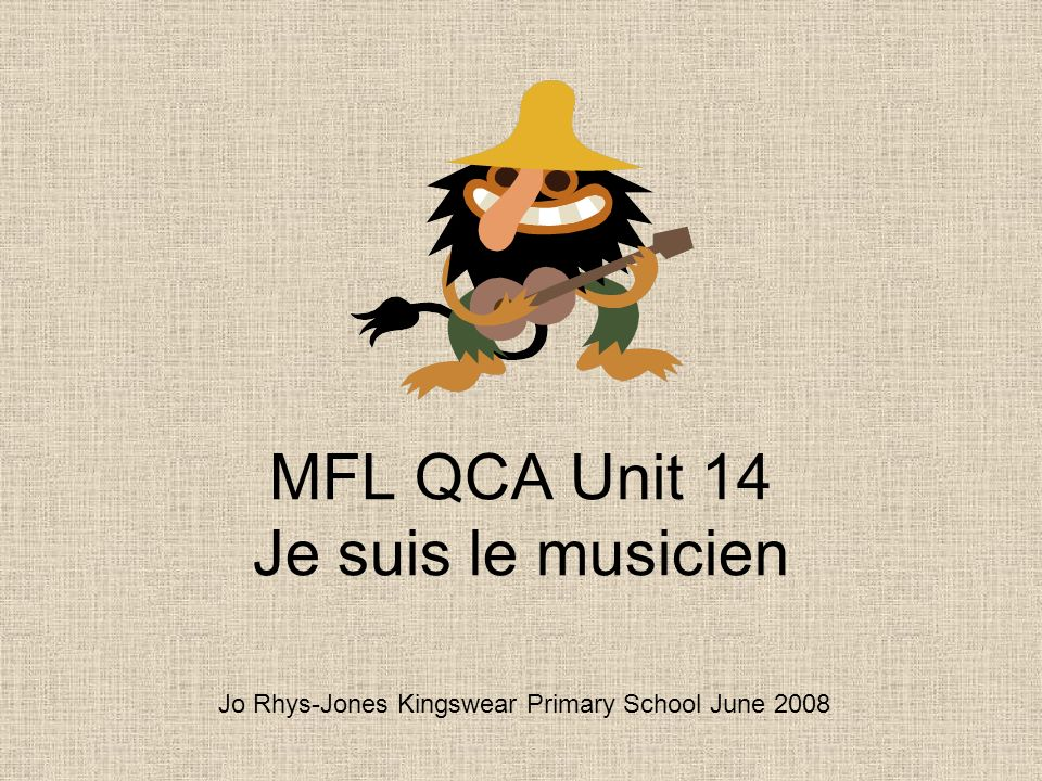 MFL QCA Unit 14 Je suis le musicien Jo Rhys-Jones Kingswear Primary School June 2008