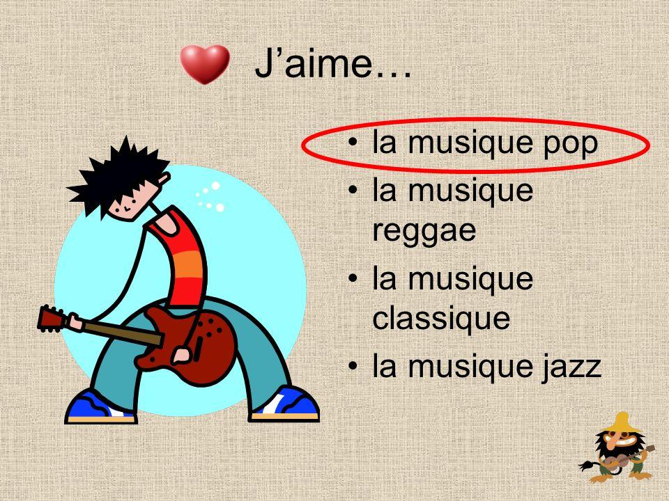 la musique pop la musique reggae la musique classique la musique jazz Jaime…