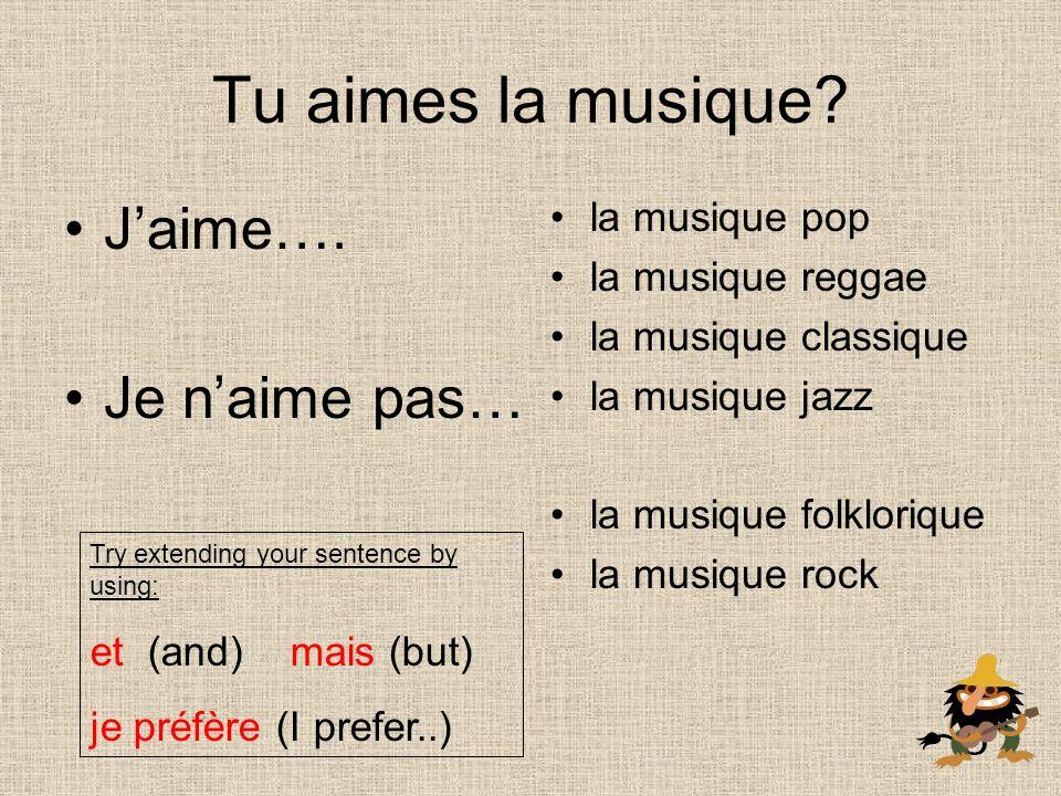 Tu aimes la musique. Jaime….