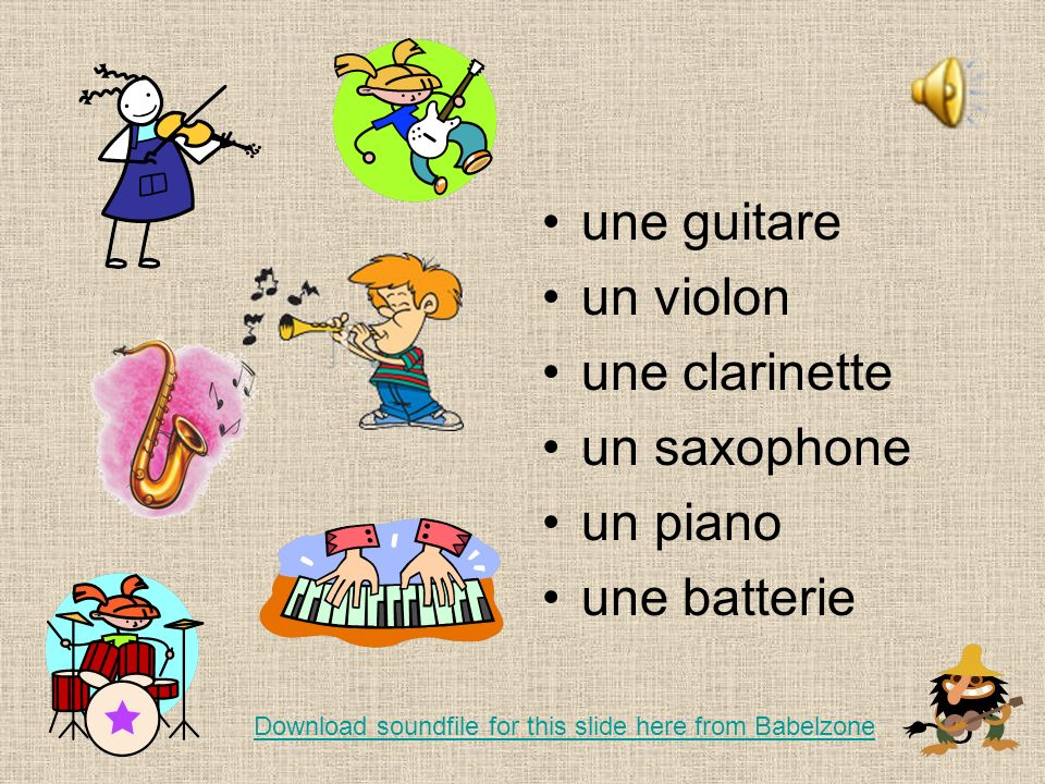 une guitare un violon une clarinette un saxophone un piano une batterie Download soundfile for this slide here from Babelzone