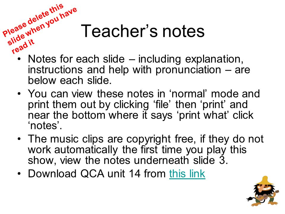 Teachers notes Notes for each slide – including explanation, instructions and help with pronunciation – are below each slide.