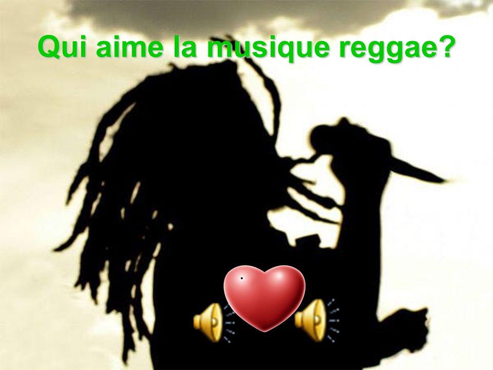 Qui aime la musique reggae?