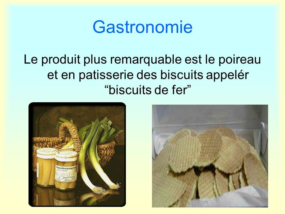 Gastronomie Le produit plus remarquable est le poireau et en patisserie des biscuits appelér biscuits de fer