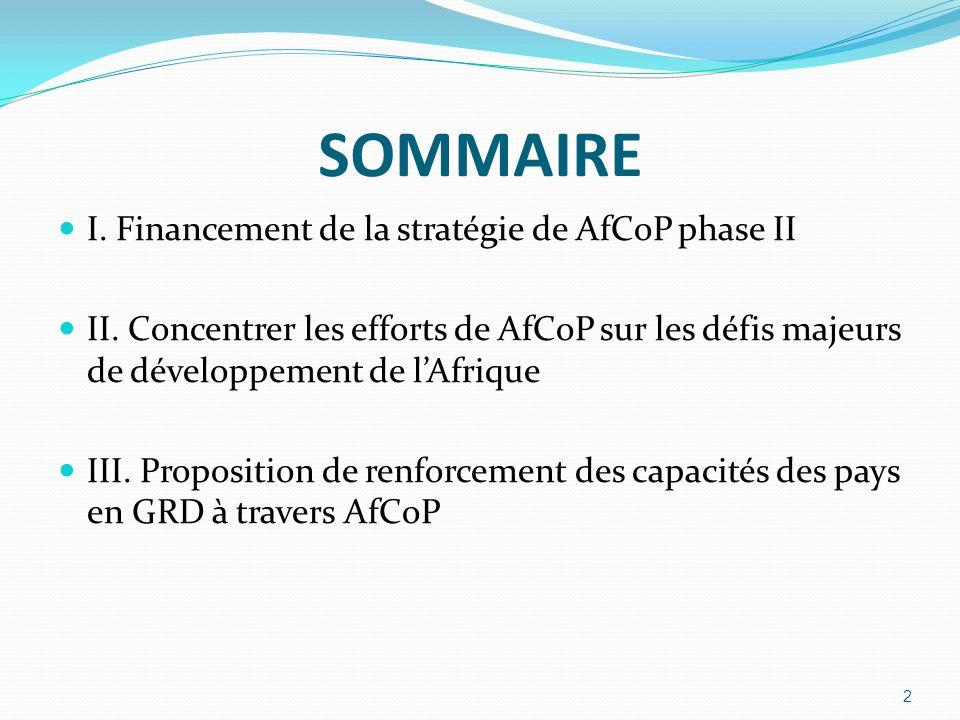 SOMMAIRE I. Financement de la stratégie de AfCoP phase II II. Concentrer les efforts de AfCoP sur les défis majeurs de développement de lAfrique III.