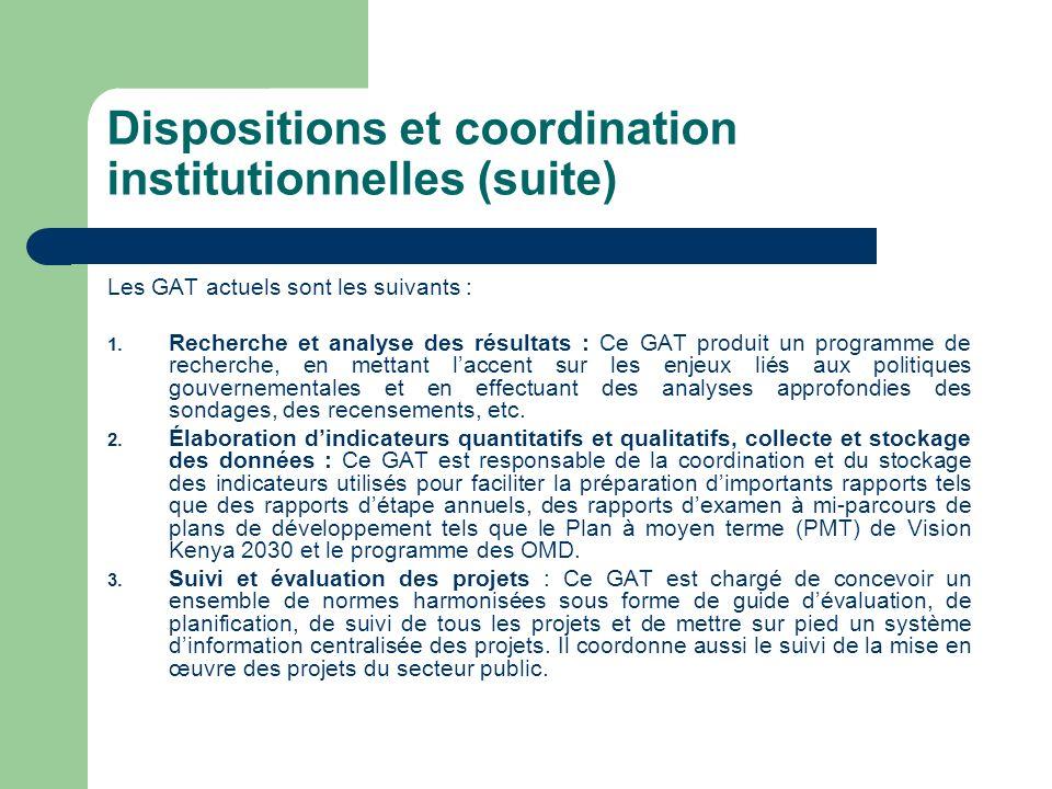 Dispositions et coordination institutionnelles (suite) Les GAT actuels sont les suivants : 1. Recherche et analyse des résultats : Ce GAT produit un p