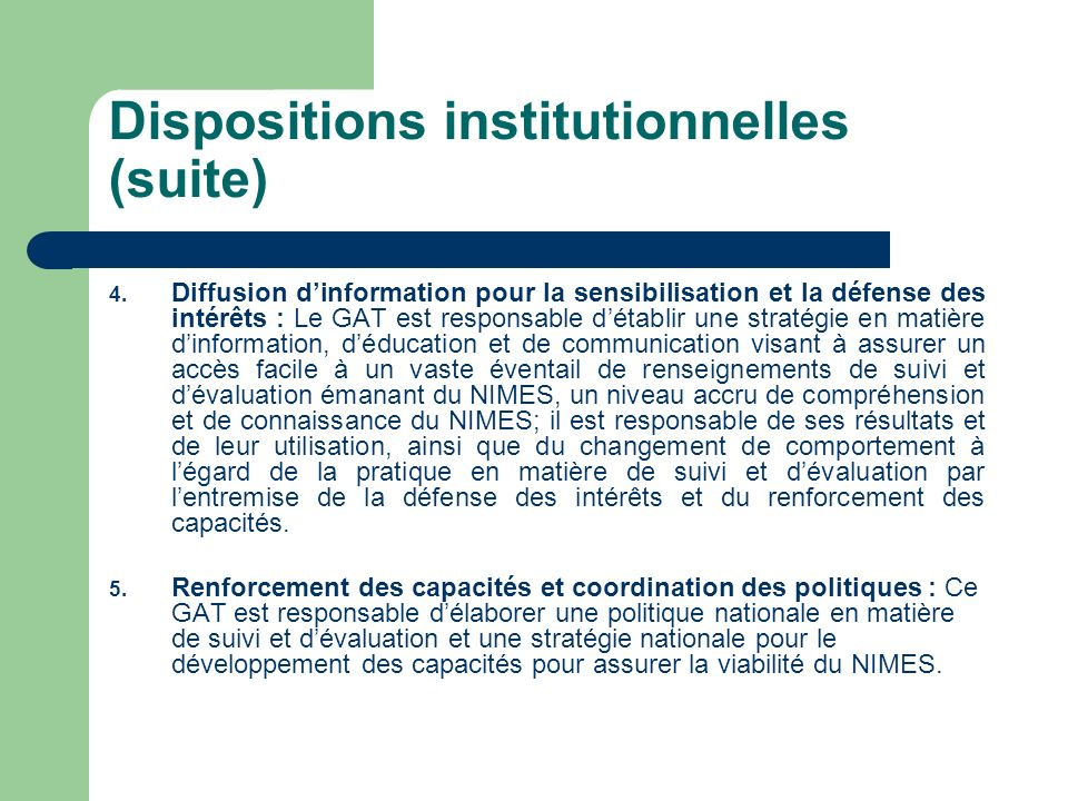 Dispositions institutionnelles (suite) 4. Diffusion dinformation pour la sensibilisation et la défense des intérêts : Le GAT est responsable détablir