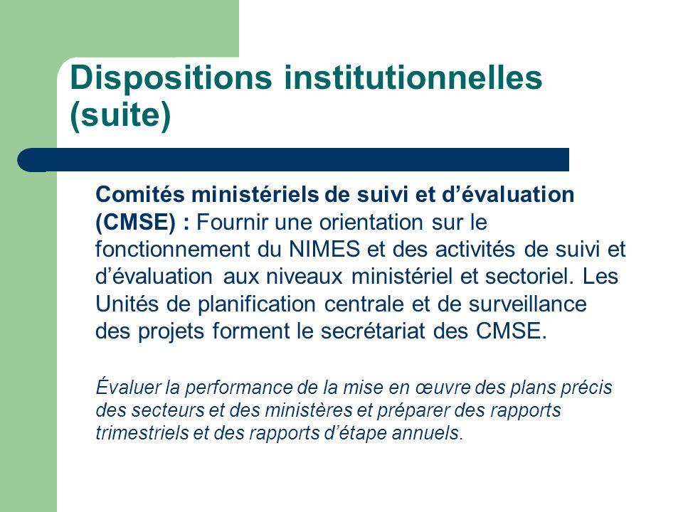 Dispositions institutionnelles (suite) Comités ministériels de suivi et dévaluation (CMSE) : Fournir une orientation sur le fonctionnement du NIMES et