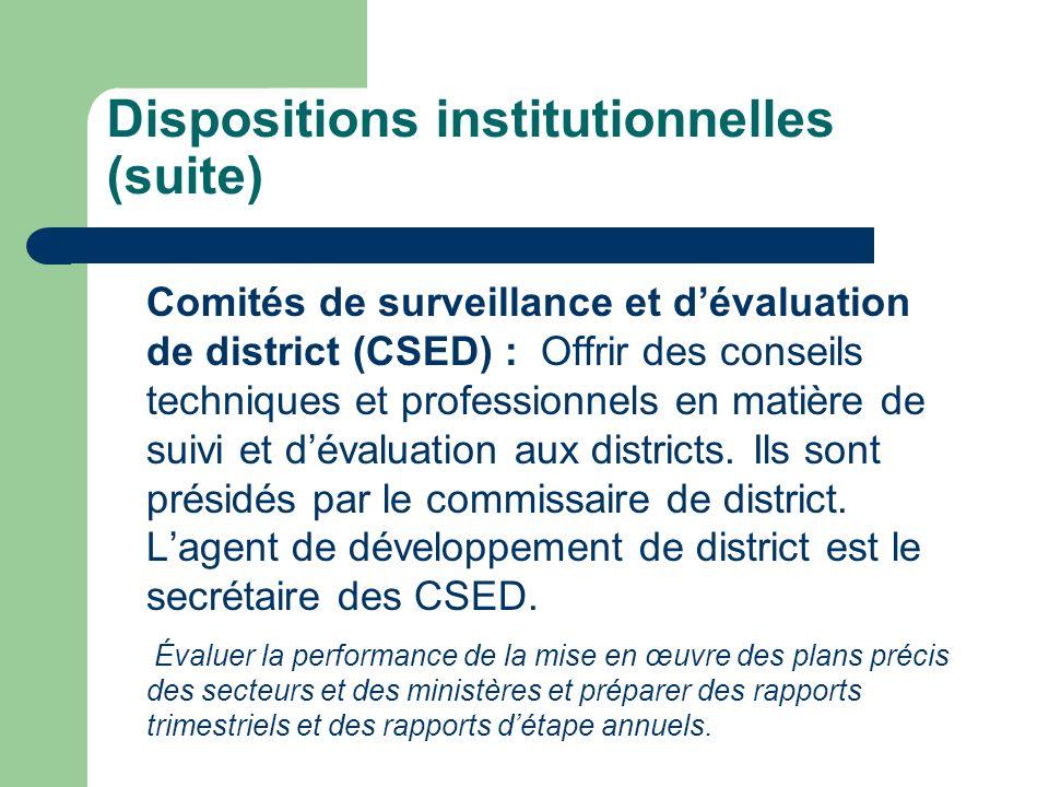 Dispositions institutionnelles (suite) Comités de surveillance et dévaluation de district (CSED) : Offrir des conseils techniques et professionnels en