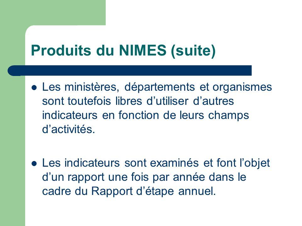 Produits du NIMES (suite) Les ministères, départements et organismes sont toutefois libres dutiliser dautres indicateurs en fonction de leurs champs d