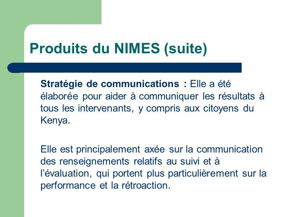 Produits du NIMES (suite) Stratégie de communications : Elle a été élaborée pour aider à communiquer les résultats à tous les intervenants, y compris