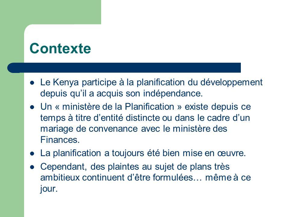 Contexte Le Kenya participe à la planification du développement depuis quil a acquis son indépendance. Un « ministère de la Planification » existe dep