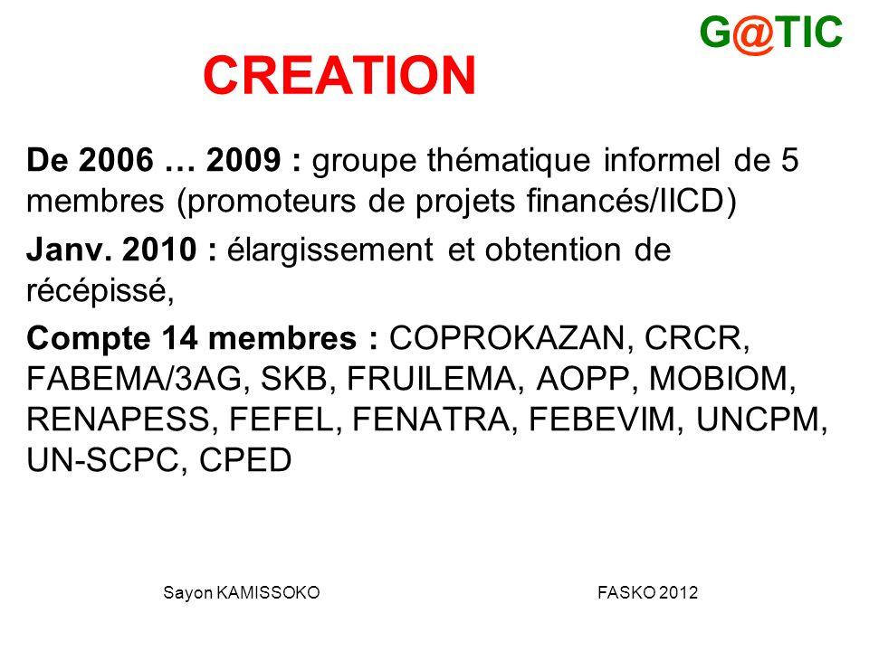 CREATION De 2006 … 2009 : groupe thématique informel de 5 membres (promoteurs de projets financés/IICD) Janv.