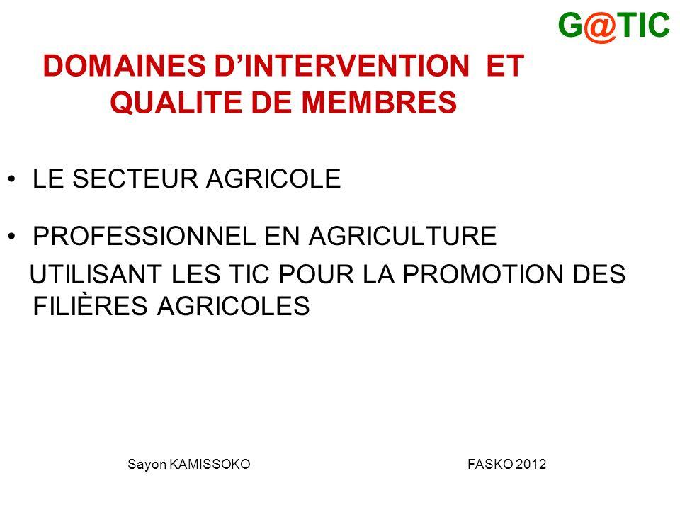 DOMAINES DINTERVENTION ET QUALITE DE MEMBRES LE SECTEUR AGRICOLE PROFESSIONNEL EN AGRICULTURE UTILISANT LES TIC POUR LA PROMOTION DES FILIÈRES AGRICOLES G@TIC Sayon KAMISSOKOFASKO 2012