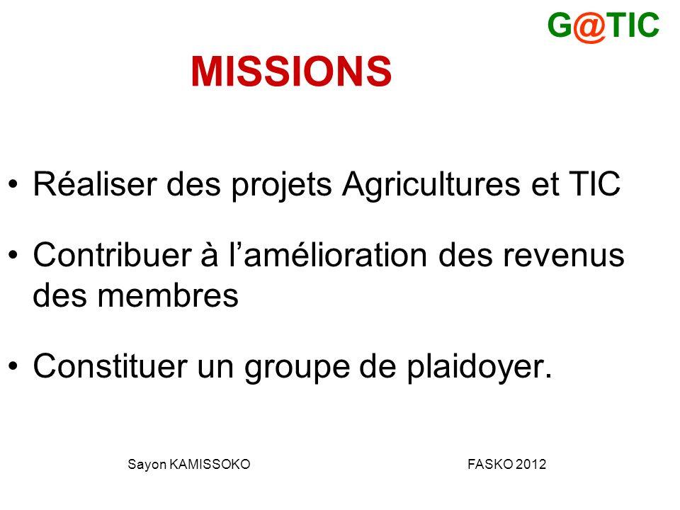 MISSIONS Réaliser des projets Agricultures et TIC Contribuer à lamélioration des revenus des membres Constituer un groupe de plaidoyer.