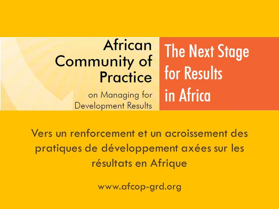 Vers un renforcement et un acroissement des pratiques de développement axées sur les résultats en Afrique www.afcop-grd.org