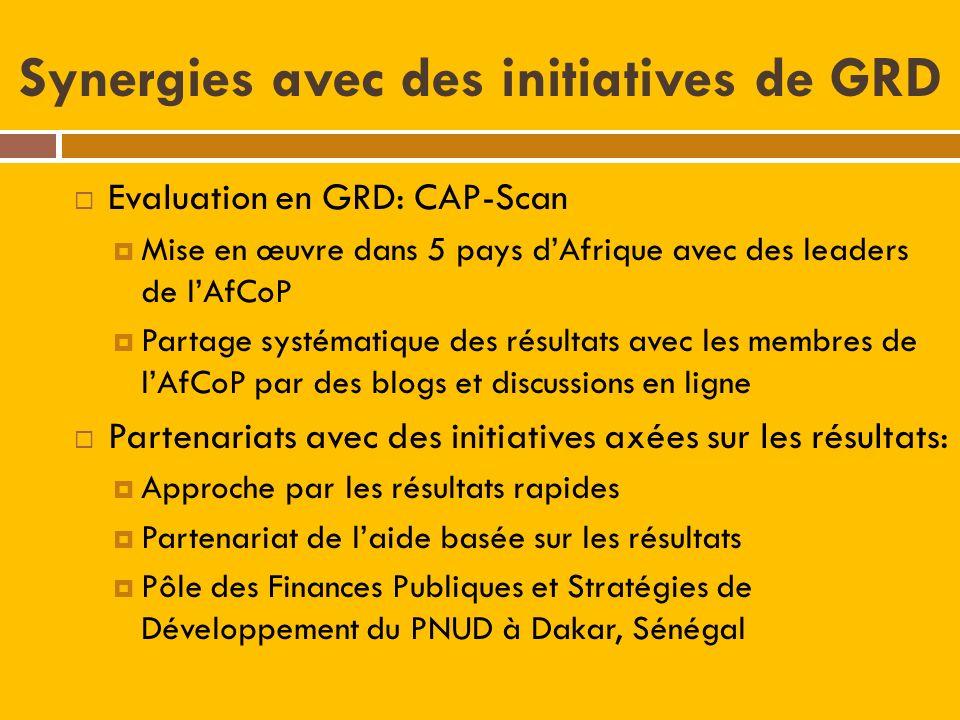 Synergies avec des initiatives de GRD Evaluation en GRD: CAP-Scan Mise en œuvre dans 5 pays dAfrique avec des leaders de lAfCoP Partage systématique des résultats avec les membres de lAfCoP par des blogs et discussions en ligne Partenariats avec des initiatives axées sur les résultats: Approche par les résultats rapides Partenariat de laide basée sur les résultats Pôle des Finances Publiques et Stratégies de Développement du PNUD à Dakar, Sénégal