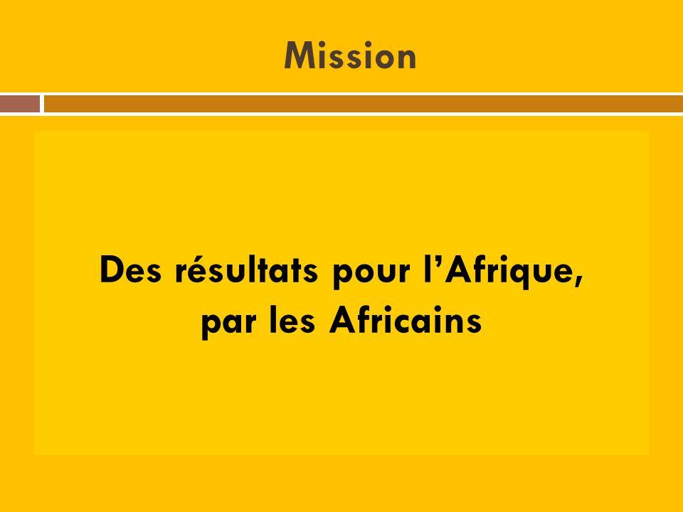 Mission Des résultats pour lAfrique, par les Africains