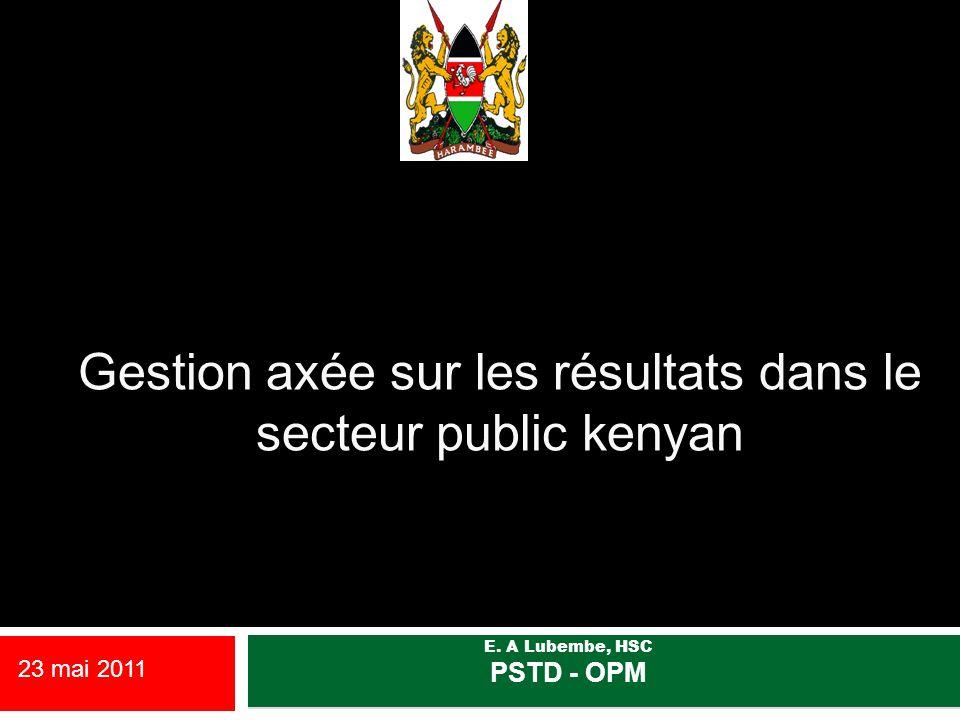 Gestion axée sur les résultats dans le secteur public kenyan E. A Lubembe, HSC PSTD - OPM 23 mai 2011