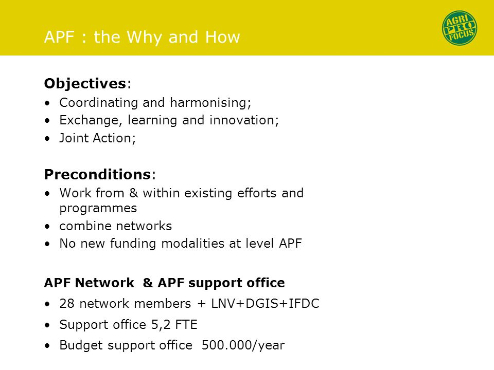 APF : the Why and How Objectives: Coordinating and harmonising; Exchange, learning and innovation; Joint Action; Preconditions: Work from & within exi