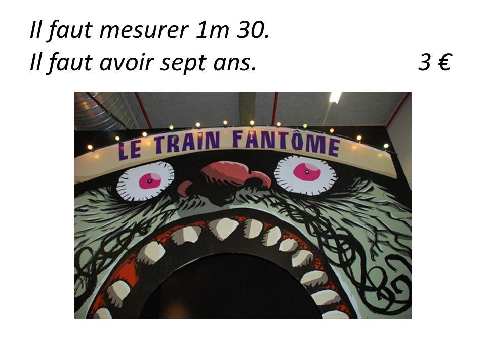 Il faut mesurer 1m 30. Il faut avoir sept ans.3