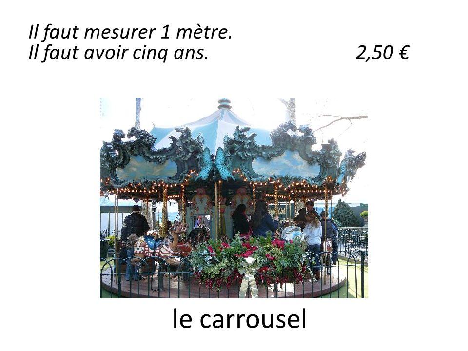 le carrousel Il faut mesurer 1 mètre. Il faut avoir cinq ans.2,50