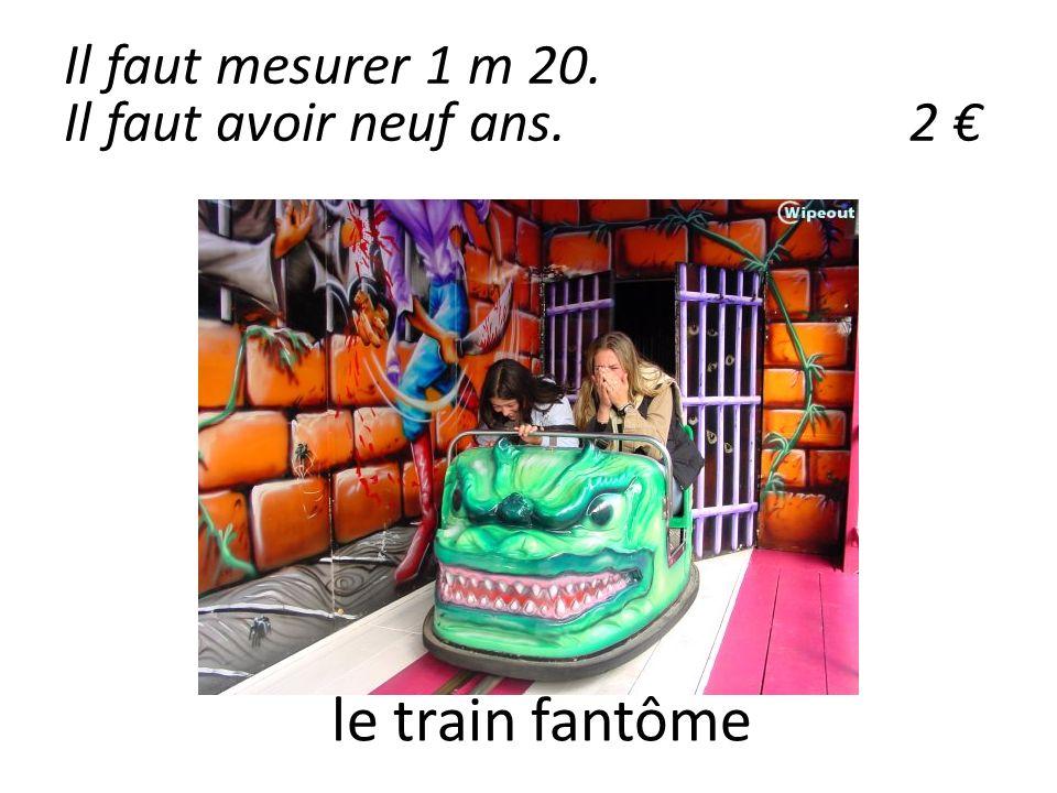 le train fantôme Il faut mesurer 1 m 20. Il faut avoir neuf ans.2
