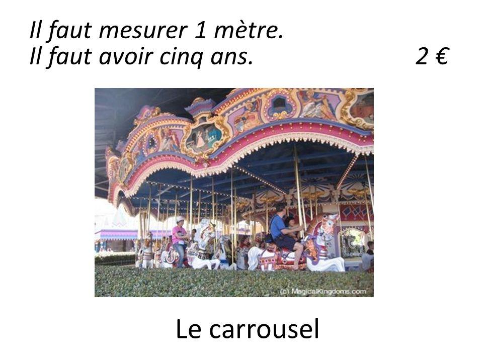 Le carrousel Il faut mesurer 1 mètre. Il faut avoir cinq ans.2