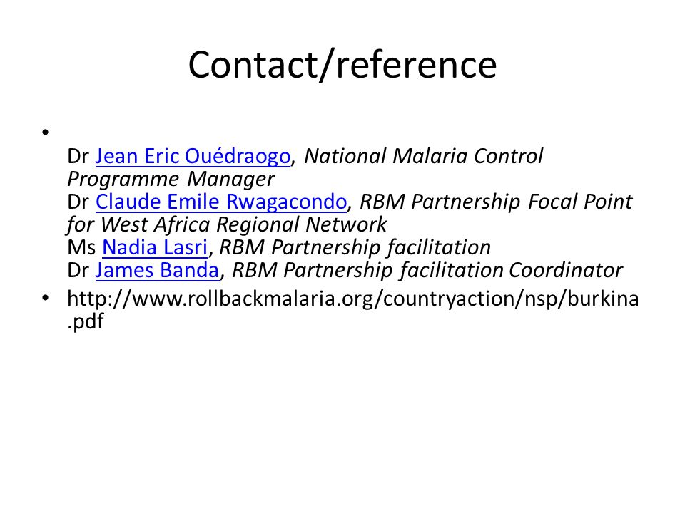 Contact/reference Dr Jean Eric Ouédraogo, National Malaria Control Programme Manager Dr Claude Emile Rwagacondo, RBM Partnership Focal Point for West