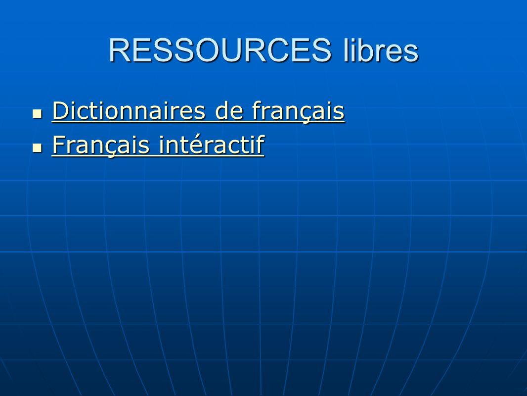 RESSOURCES libres Dictionnaires de français Dictionnaires de français Dictionnaires de français Dictionnaires de français Français intéractif Français intéractif Français intéractif Français intéractif