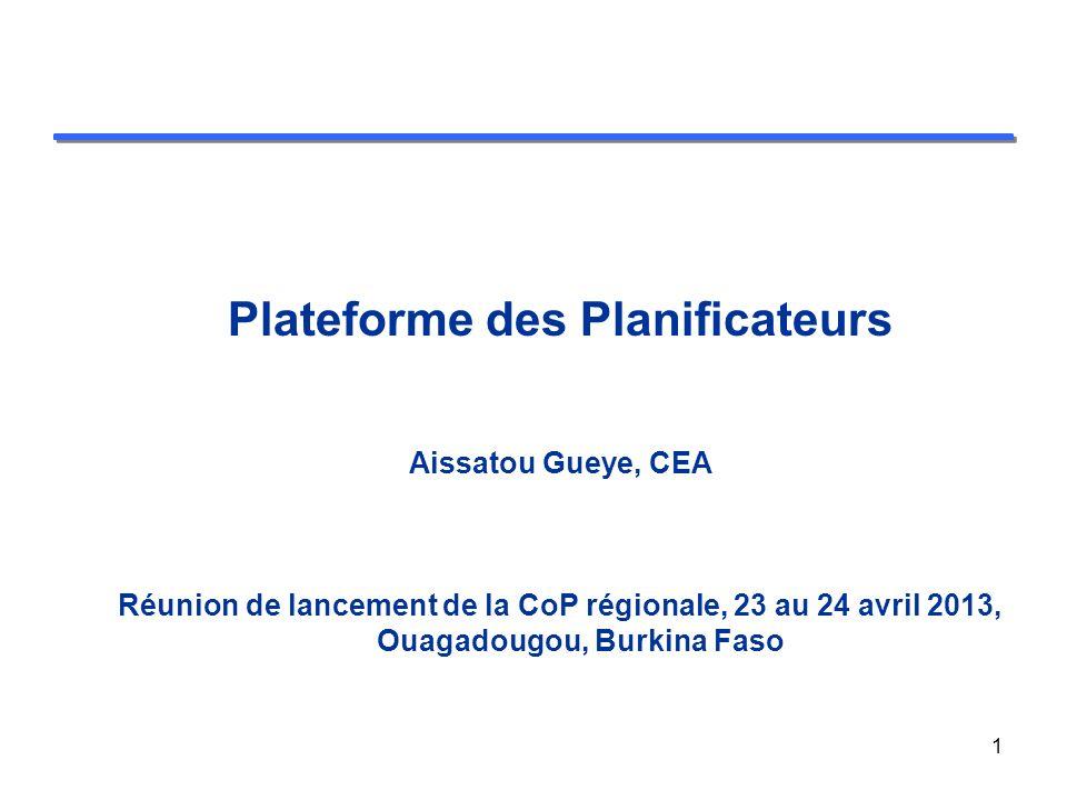 Plateforme des Planificateurs Aissatou Gueye, CEA Réunion de lancement de la CoP régionale, 23 au 24 avril 2013, Ouagadougou, Burkina Faso 1
