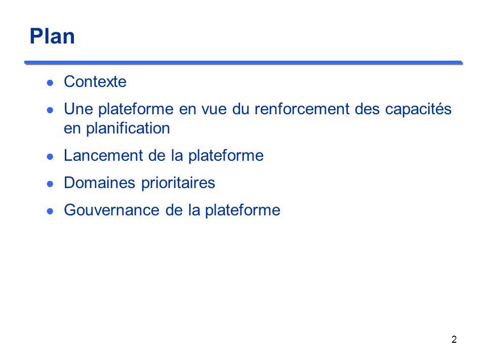 Plan Contexte Une plateforme en vue du renforcement des capacités en planification Lancement de la plateforme Domaines prioritaires Gouvernance de la plateforme 2