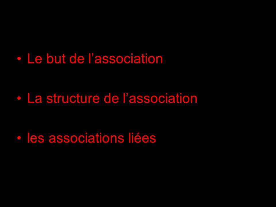 Le but de lassociation La structure de lassociation les associations liées