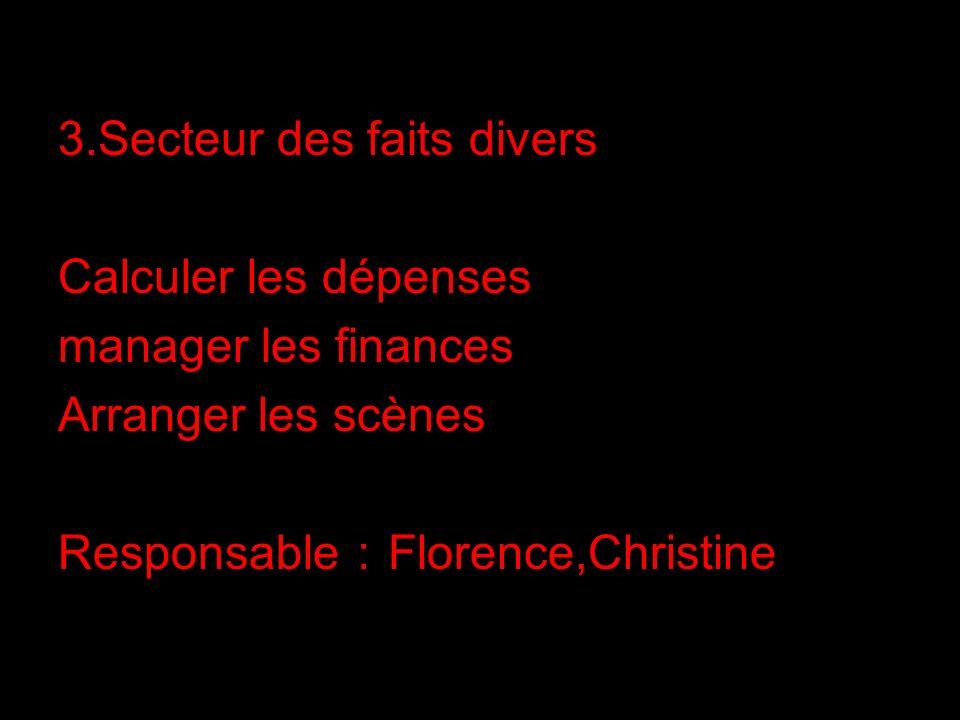 3.Secteur des faits divers Calculer les dépenses manager les finances Arranger les scènes Responsable Florence,Christine