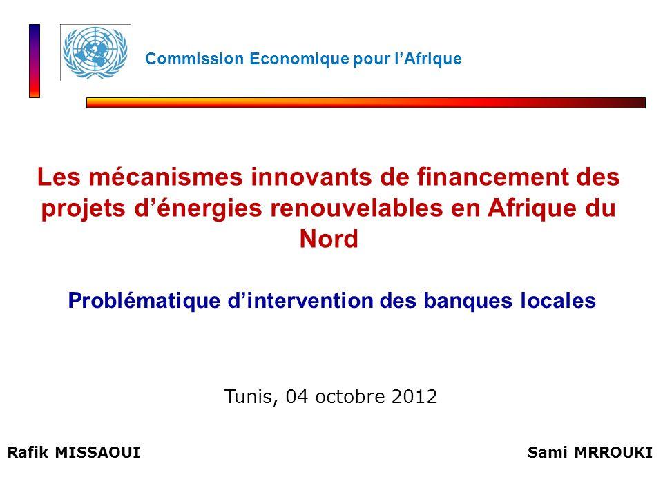 Rafik MISSAOUI Problématique dintervention des banques locales Les mécanismes innovants de financement des projets dénergies renouvelables en Afrique