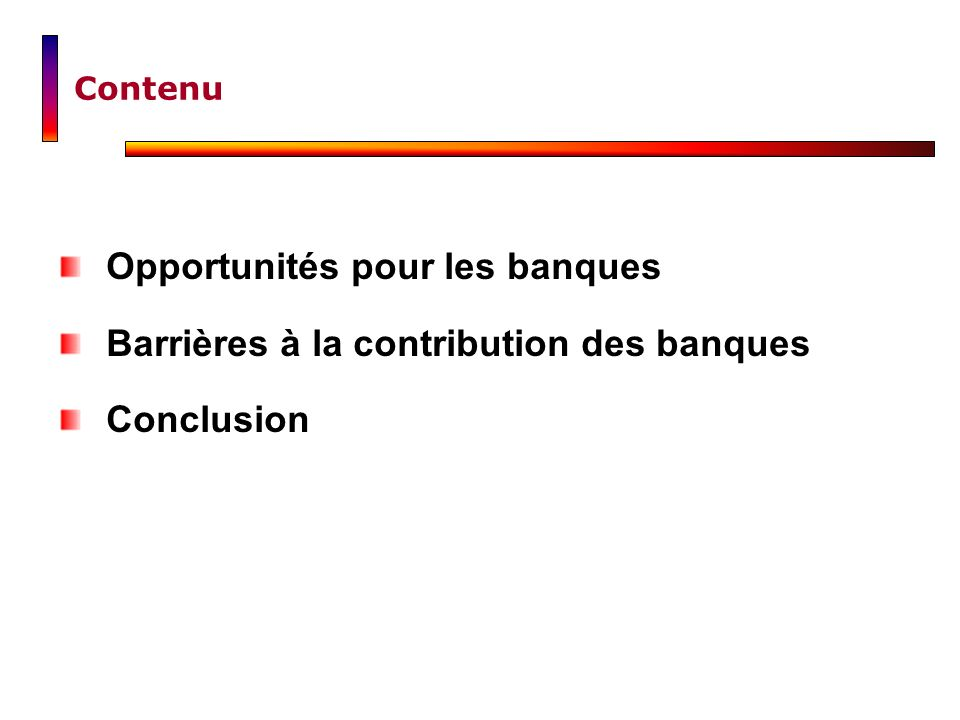 Contenu Opportunités pour les banques Barrières à la contribution des banques Conclusion