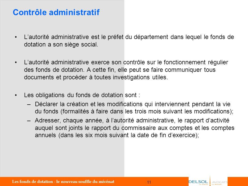 Les fonds de dotation - le nouveau souffle du mécénat 11 11 Contrôle administratif Lautorité administrative est le préfet du département dans lequel l