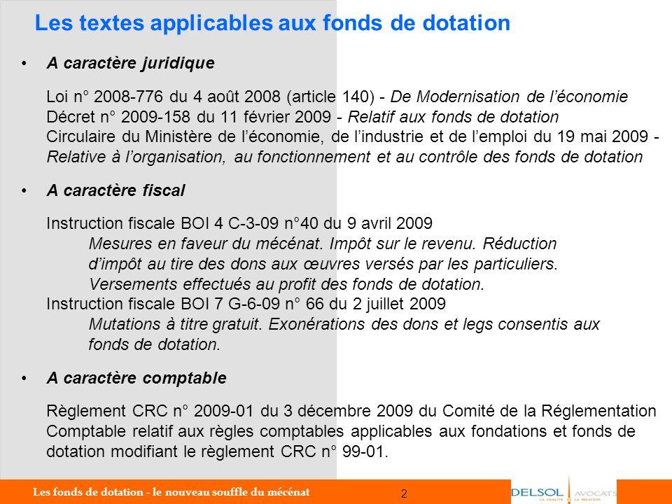 Les fonds de dotation - le nouveau souffle du mécénat 2 2 Les textes applicables aux fonds de dotation A caractère juridique Loi n° 2008-776 du 4 août