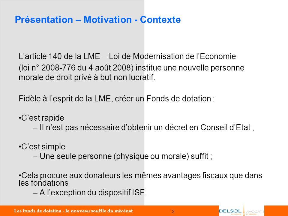 Les fonds de dotation - le nouveau souffle du mécénat 3 3 Présentation – Motivation - Contexte Larticle 140 de la LME – Loi de Modernisation de lEcono
