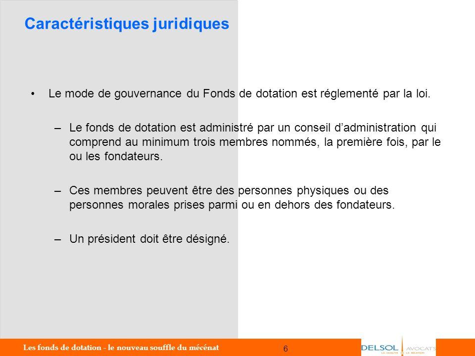 Les fonds de dotation - le nouveau souffle du mécénat 6 6 Caractéristiques juridiques Le mode de gouvernance du Fonds de dotation est réglementé par l