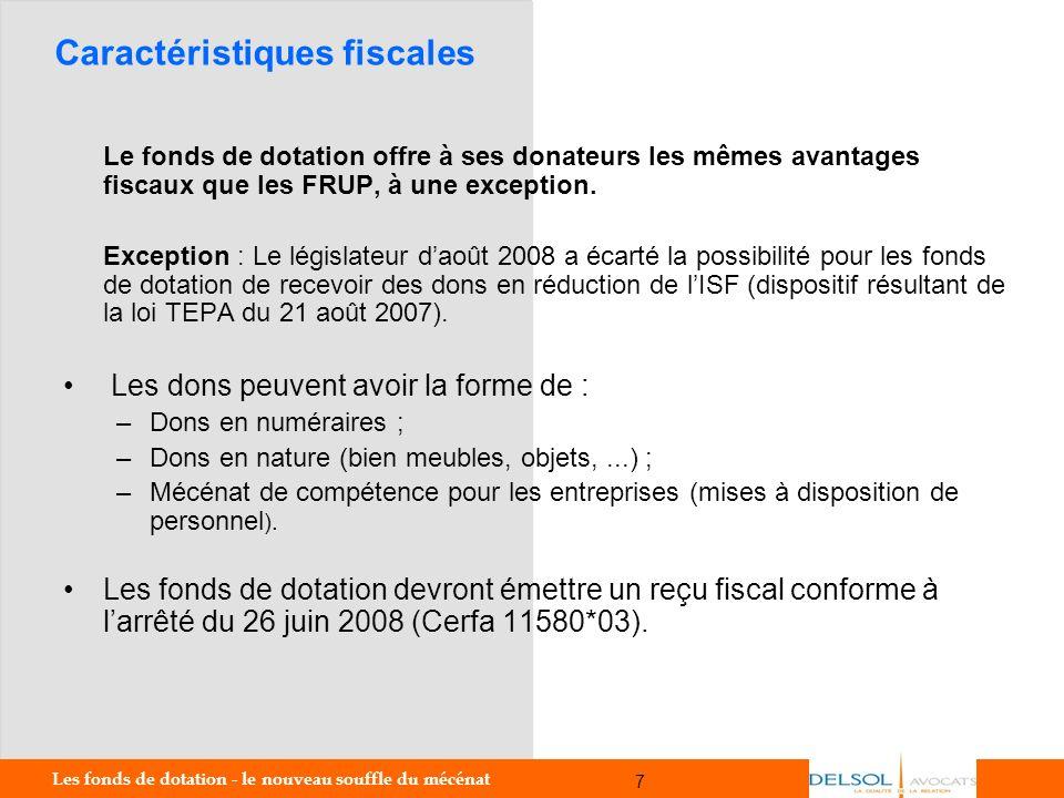 Les fonds de dotation - le nouveau souffle du mécénat 7 7 Caractéristiques fiscales Le fonds de dotation offre à ses donateurs les mêmes avantages fis