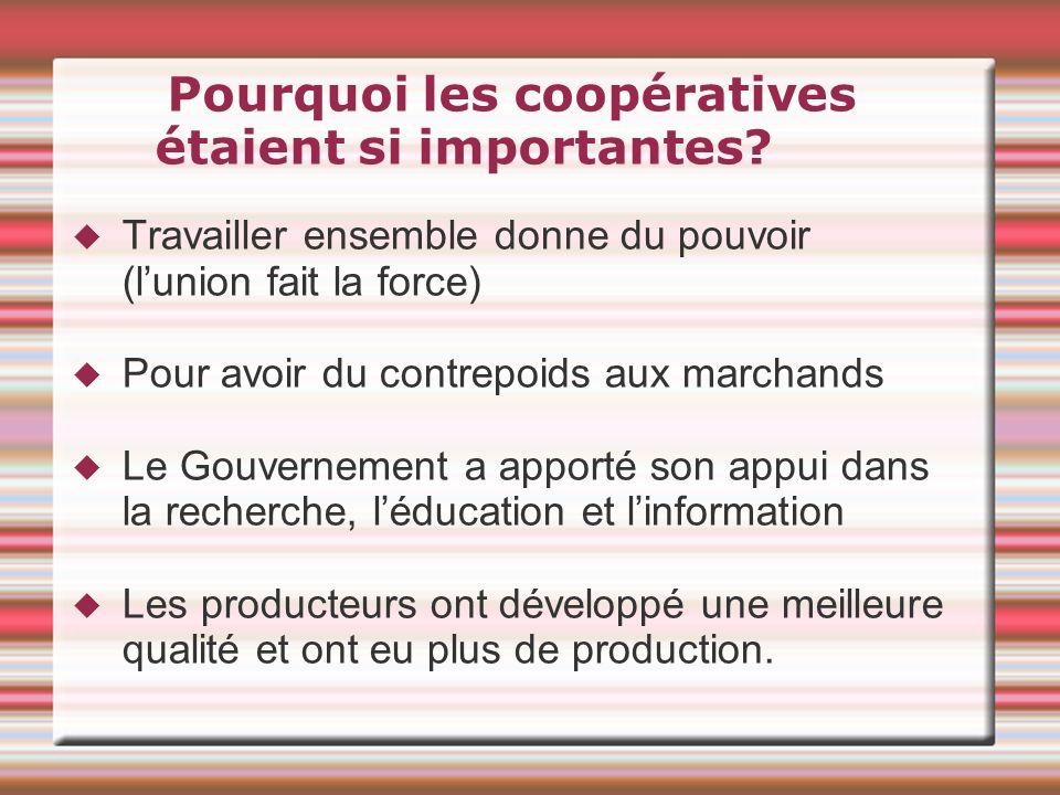 Pourquoi les coopératives étaient si importantes? Travailler ensemble donne du pouvoir (lunion fait la force) Pour avoir du contrepoids aux marchands